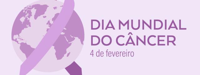 Dia Mundial do Câncer: juntos pelo nosso futuro
