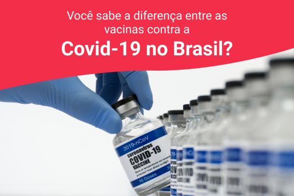 Saiba as diferenças entre as vacinas contra a Covid-19 no Brasil